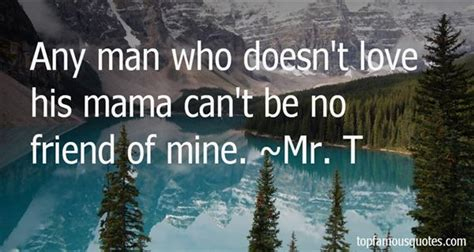 famous quotes mr t quotes mr t quotes top famous quotes and sayings by mr t