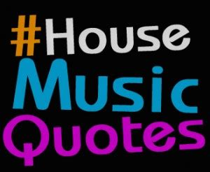 house music quotes quotes about logo quotesgram