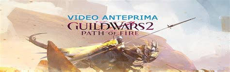 Path Of Fire Giveaway - guild wars 2 path of fire video anteprima mmo it