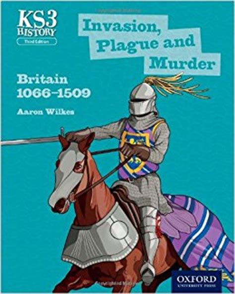 key stage 3 history 0198393180 key stage 3 history by aaron wilkes invasion plague and murder britain 1066 1509 student book