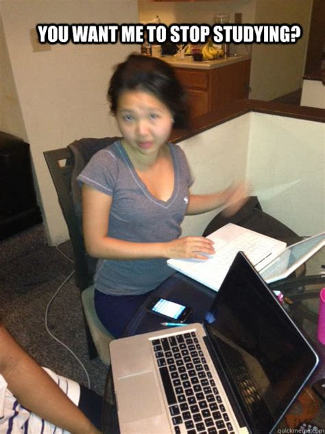 Asian Girl Meme - you want me to stop studying asian girl stank face