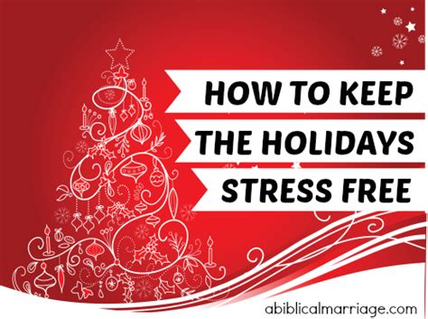 how to a stress free how to keep the holidays stress free a biblical marriage