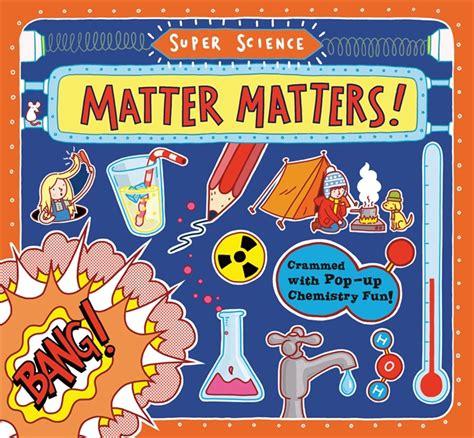 matter matter matter candlewick press science matter matters