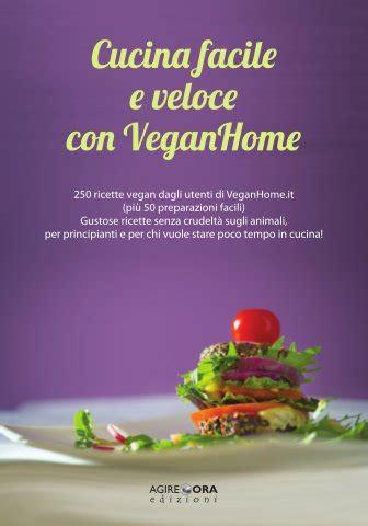 cucinare veloce e facile cucina facile e veloce con veganhome agireora edizioni