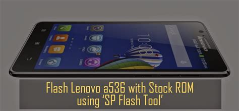 themes of lenovo a536 tutorial how to flash lenovo a536 with stoc android