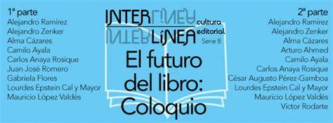 libro el futuro de nuestra interl 237 nea cultura editorial el futuro del libro coloquio