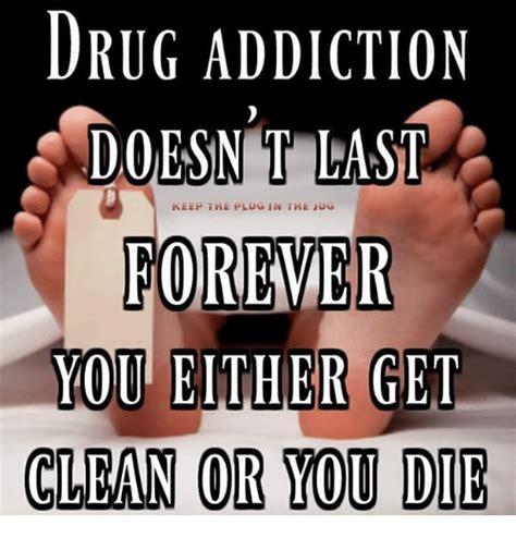 Drug Addict Meme - drug addiction doesnt last keep the plug in the ug forever
