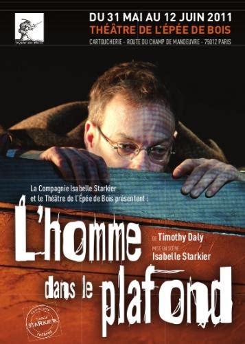 L Homme Dans Le Plafond by L Homme Dans Le Plafond Th 233 226 Tre De L 201 P 233 E De Bois L