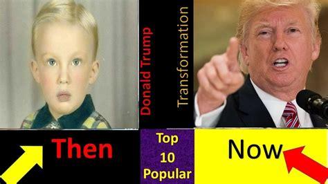 donald trump now top ten popular donald trump then and now donald trump