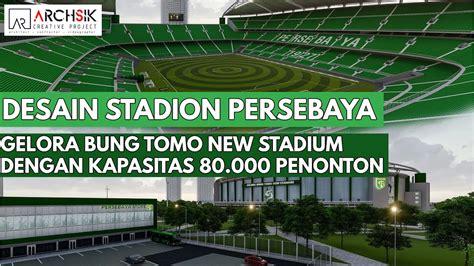 desain stadion persebaya stadion gelora bung tomo gbt