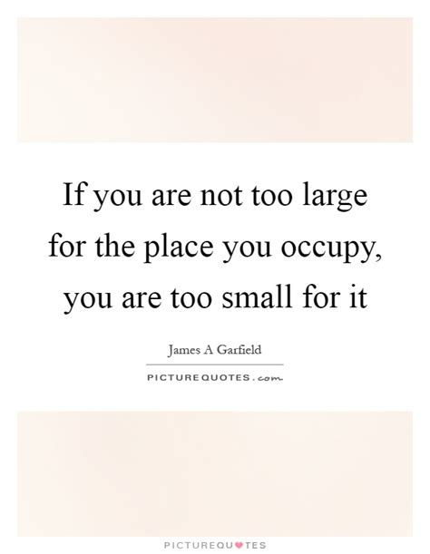 not too big and not too small house designs pinterest if you are not too large for the place you occupy you are