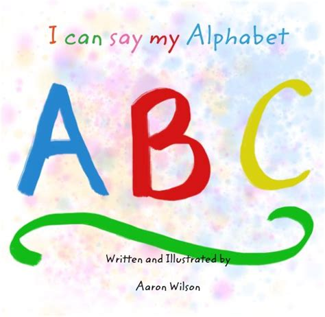 I Can Say My Abc i can say my alphabet by aaron wilson children blurb books