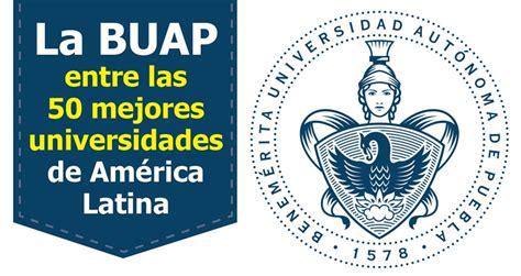 las 100 mejores universidades de amrica 2016 la buap entre las 50 mejores universidades de am 233 rica latina