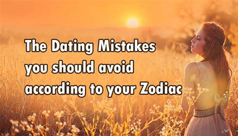 Common Date Mistakes You Should Avoid by The Dating Mistakes You Should Avoid According To Your Zodiac
