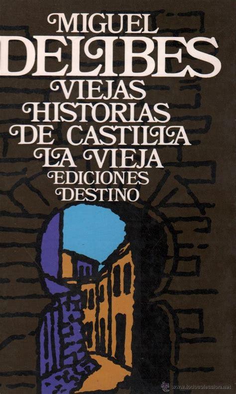 viejas historias de castilla 8420697982 miguel delibes viejas historias de castilla l comprar en todocoleccion 53900729