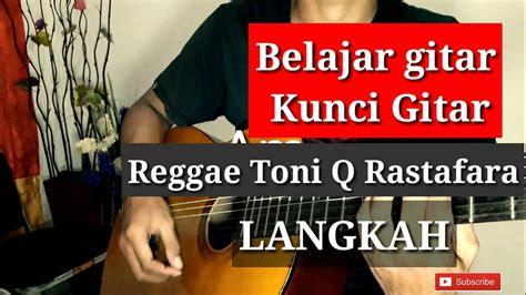 belajar kunci gitar reggae pemula kunci gitar toni q rastafara langkah belajar gitar