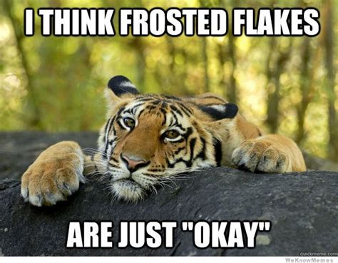 Frosted Flakes Meme - confession tiger weknowmemes