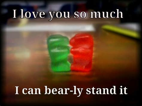 Totes Jelly Meme - quot i love you so much i can bear ly stand it quot my bf sent me