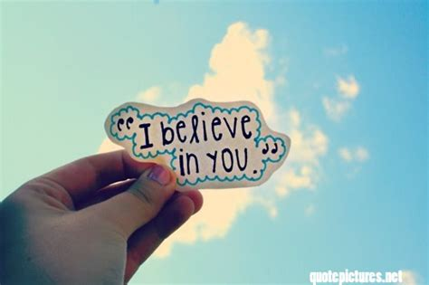 I Believe In You quote pictures i believe in you