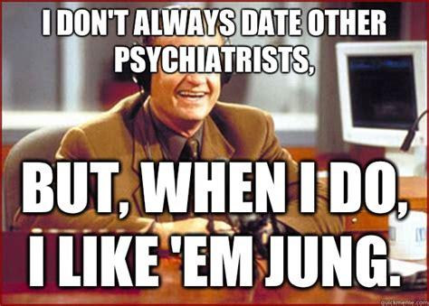 Frasier Meme - i don t always date other psychiatrists but when i do i