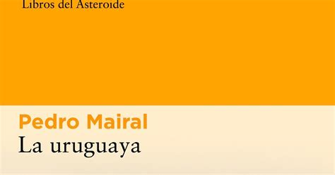 libro la uruguaya the uruguayan la antigua biblos la uruguaya pedro mairal