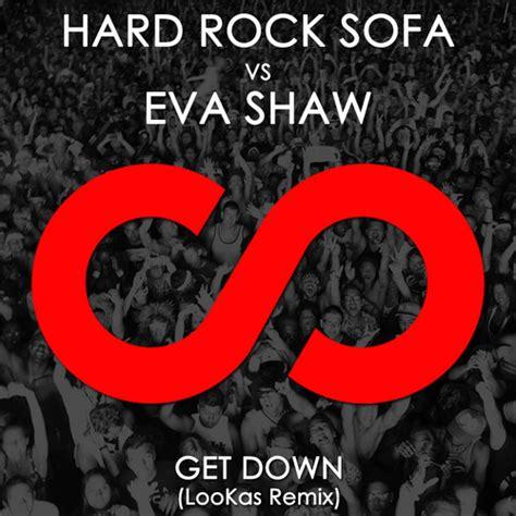 hard rock sofa get down hard rock sofa vs eva shaw get down lookas remix