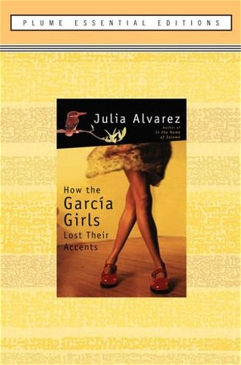 how the garcia girls how the garc 237 a girls lost their accents by julia alvarez reviews discussion bookclubs lists
