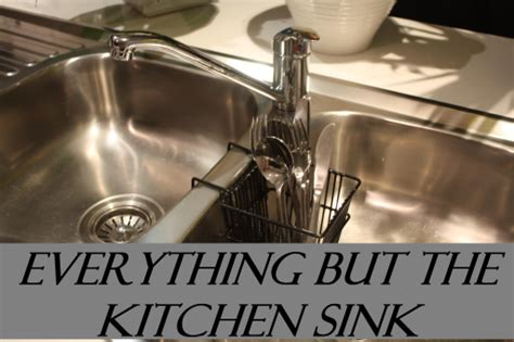 daily idiom everything but the kitchen sink