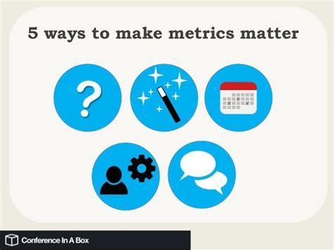 metrics matter 5 way to make metrics matter