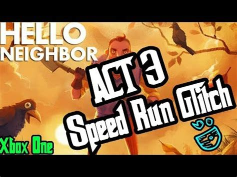 hello neighbor act 3 speedrun walkthrough (xbox one