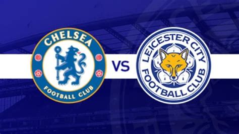 Chelsea Vs Leicester City | chelsea vs leicester city preview team news predicted