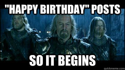 Birthday Meme So It Begins - so it begins meme memes