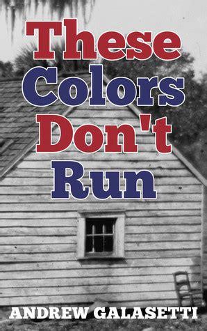 these colors don t run these colors don t run by andrew galasetti