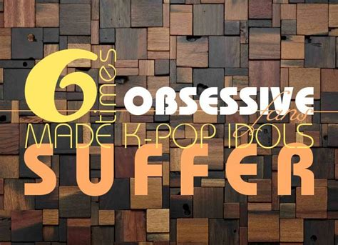 Ashanti And Idol Melodrama by Six Times Obsessive Fans Made K Pop Idols Suffer