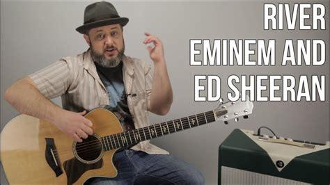 ed sheeran river eminem ed sheeran quot river quot easy acoustic guitar lesson