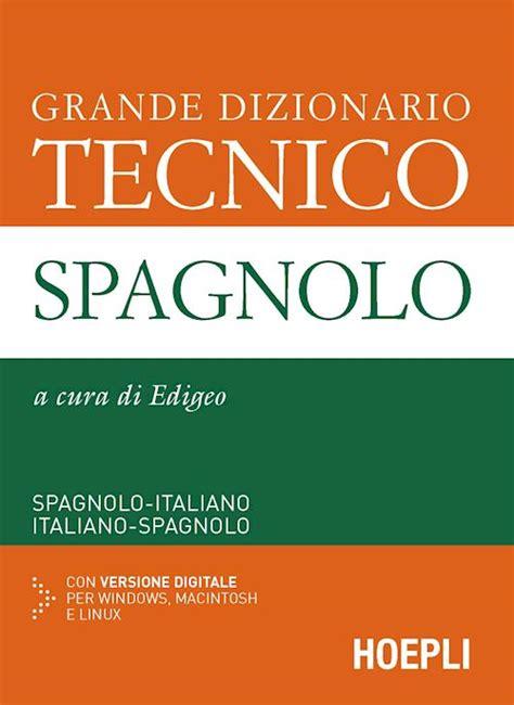 il grande dizionario di grande dizionario tecnico spagnolo edigeo a cura di libro hoepli editore