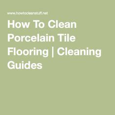 How To Clean Porcelain Tile Shower by 1000 Ideas About Clean Tile Floors On