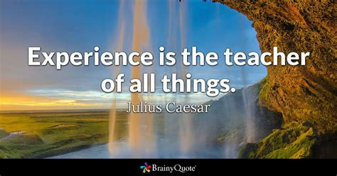 experience   teacher    julius caesar brainyquote