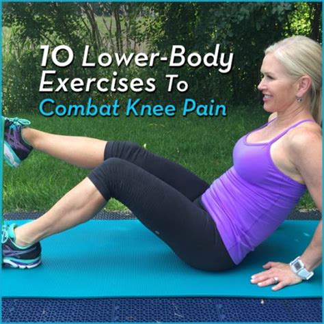 11 exercises that help decrease knee pain sparkpeople 10 lower body exercises to combat knee pain get healthy u