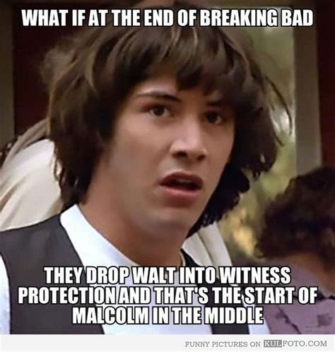 Breaking Bad Malcolm In The Middle Meme - 1000 ideas about what if meme on pinterest drawing meme