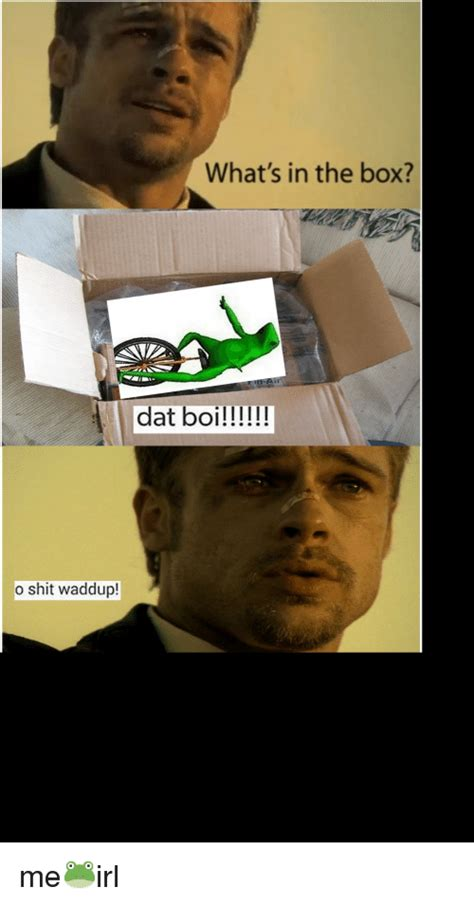Whats In The Box Meme - what s in the box dat boi o shit waddup me irl boxing