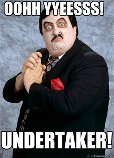 Undertaker Meme - paul bearer memes quickmeme