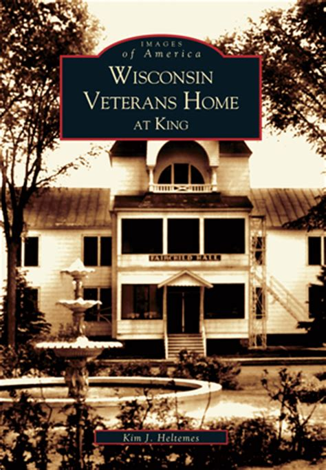 wisconsin veterans home at king by j heltemes
