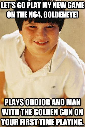 Goldeneye Meme - let s go play my new game on the n64 goldeneye plays