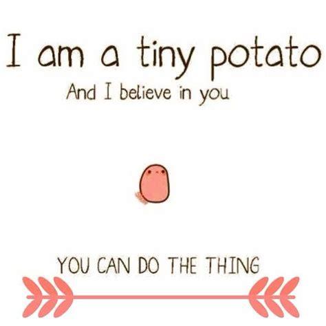 potato quotes as as i this tiny potato i i can do it