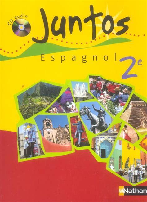 libro espagnol 2e juntos programme juntos espagnol 2nde manuel de l 233 l 232 ve avec cd audio 233 dition 2006 tous les produits