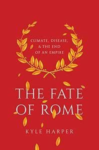 The Fate Of Rome Climate Disease And The End Of An