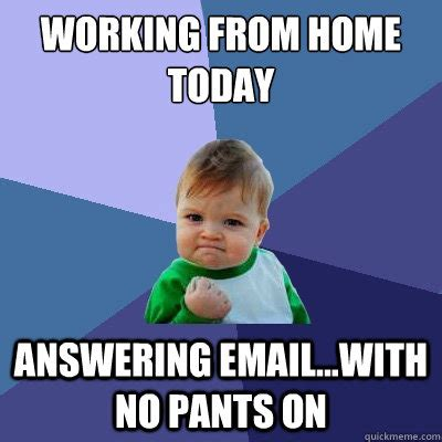 working from home today answering email with no on