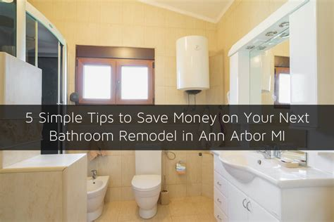 how to save money on a bathroom remodel 5 simple tips to save money on your next bathroom remodel
