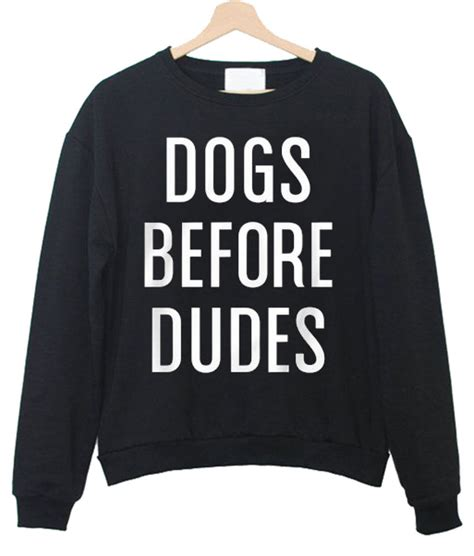 dogs before dudes dogs before dudes sweatshirt